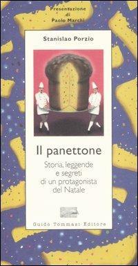 Il panettone. Storia, leggende, segreti e fortune di un protagonista del Natale - Stanislao Porzio - copertina