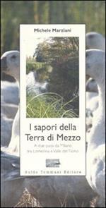 I sapori della terra di mezzo. A due passi da Milano tra Lomellina e valle del Ticino