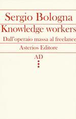 Knowledge workers. Dall'operaio massa al freelance