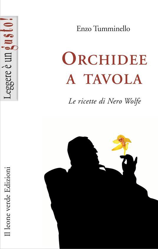 Orchidee a tavola. Le ricette di Nero Wolfe - Enzo Tumminello - copertina