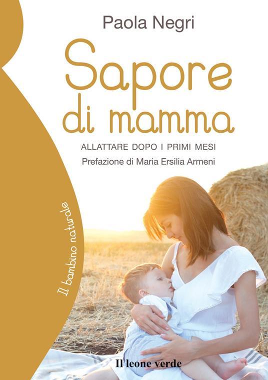 Sapore di mamma. Allattare dopo i primi mesi - Paola Negri - copertina