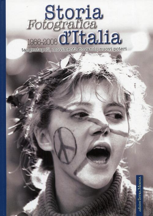 Storia fotografica d'Italia (1986-2008). Tangentopoli, movimenti giovanili, nuovi poteri. Ediz. illustrata. Vol. 5 - copertina