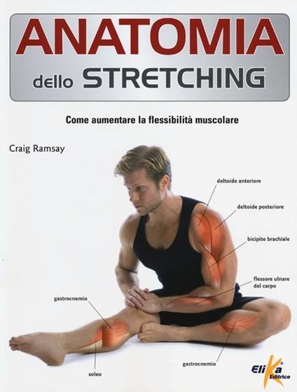Anatomia dello stretching. Come aumentare la flessibilità muscolare - Craig Ramsay - copertina