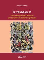 Le Zandraglie. Il martirologio della donna in una selezione di ingiurie napoletane
