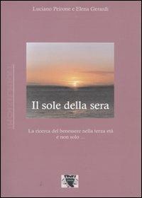 Il sole della sera. La ricerca del benessere nel passare del tempo - Luciano Peirone,Elena Gerardi - copertina
