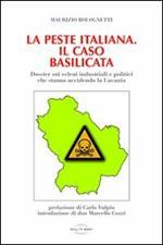 La peste italiana. Il caso Basilicata. Dossier sui veleni industriali e politici che stanno uccidendo la Lucania