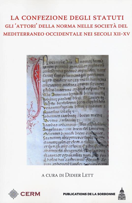 La confezione degli Statuti. Gli «attori» della norma nelle società del Mediterraneo occidentale nei secoli XII-XV - copertina