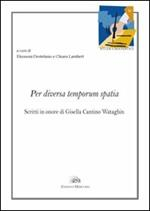Per diversa temporum spatia. Scritti in onore di Gisella Cantino Wataghin. Ediz. italiana e francese
