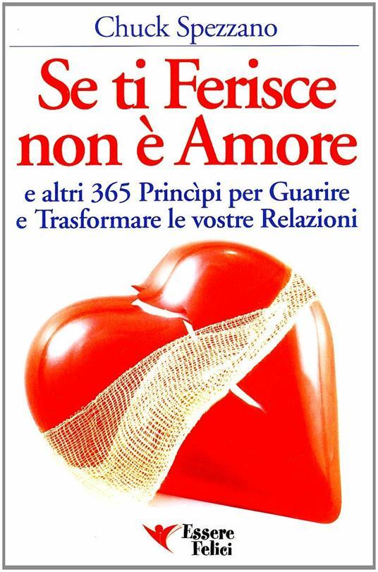 Se ti ferisce non è amore e altri 365 principi per guarire e trasformare le tue relazioni - Chuck Spezzano - 4