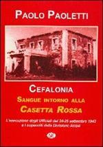 Cefalonia. Sangue intorno alla casetta rossa. La fucilazione degli ufficiali della divisione Acqui. 24-25 settembre 1943