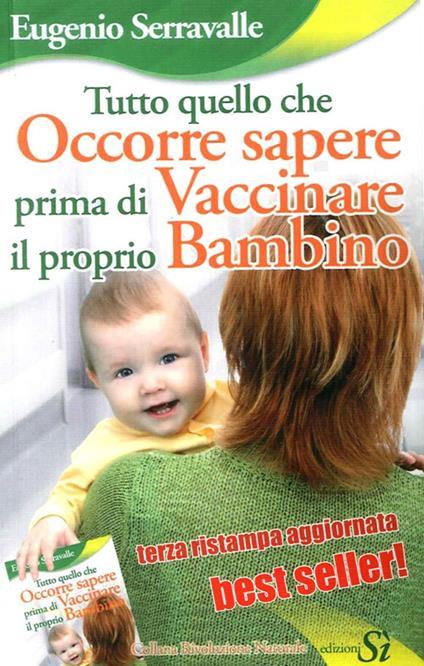 Tutto quello che occorre sapere prima di vaccinare il proprio bambino - Eugenio Serravalle - copertina