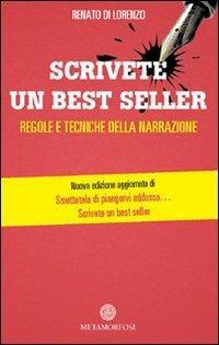 Scrivete un best seller. Regole e tecniche della narrazione - Renato Di Lorenzo - copertina
