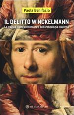 Il delitto Winckelmann. La tragica morte del fondatore dell'archeologia moderna