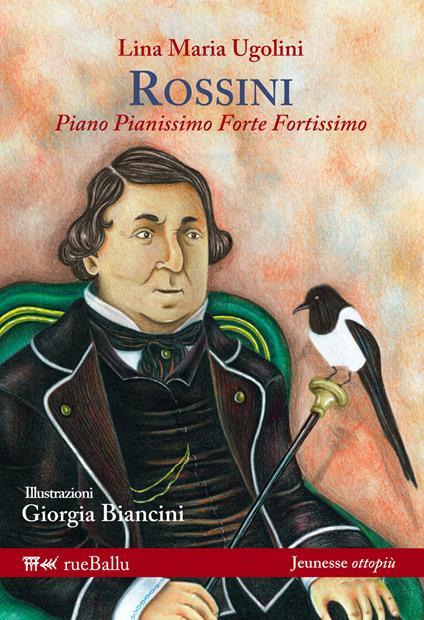 Rossini. Piano pianissimo, forte fortissimo - Lina Maria Ugolini - copertina