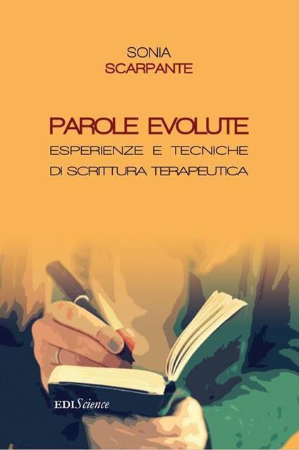 Parole evolute. Esperienze e tecniche di scrittura terapeutica - Sonia Scarpante - copertina