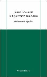 Franz Schubert. Il quintetto per archi - Giancarlo Aquilini - copertina