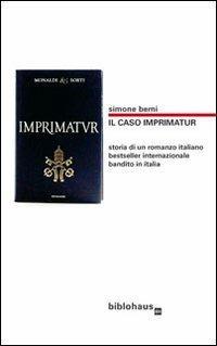 Il caso Imprimatur. Storia di un romanzo italiano bestseller internazionale bandito in Italia - Simone Berni - copertina
