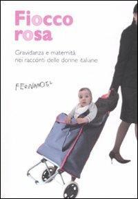 Fiocco rosa. Gravidanza e maternità nei racconti delle donne italiane - copertina