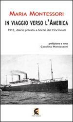 In viaggio verso l'America. 1913, diario privato a bordo del Cincinnati