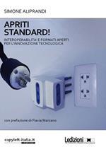Apriti standard! Interoperabilità e formati aperti per l'innovazione tecnologica