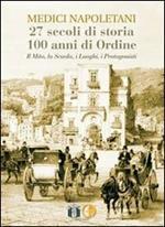 Medici napoletani. 27 secoli di storia, 100 anni di ordine. Il mito, la scuola, i luoghi, i rpotagonisti