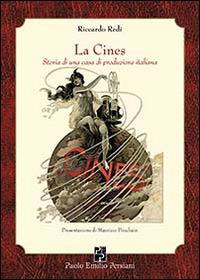 La Cines. Storia di una casa di produzione italiana - Riccardo Redi - copertina