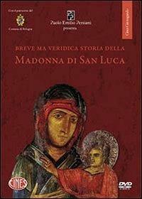 Breve ma veridica storia della Madonna di san Luca. DVD - Carlo Degli Esposti - copertina