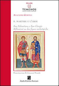 Il martire e l'eroe. San Sebastiano e San Giorgio. Riflessioni su due figure archetipiche - Augusto Gentili - copertina