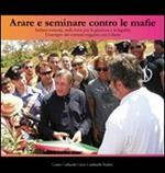 Arare e seminare contro le mafie. Italiani insieme, nella lotta per la giustizia e la legalità. L'esempio dei comuni reggiani con libera. Con DVD