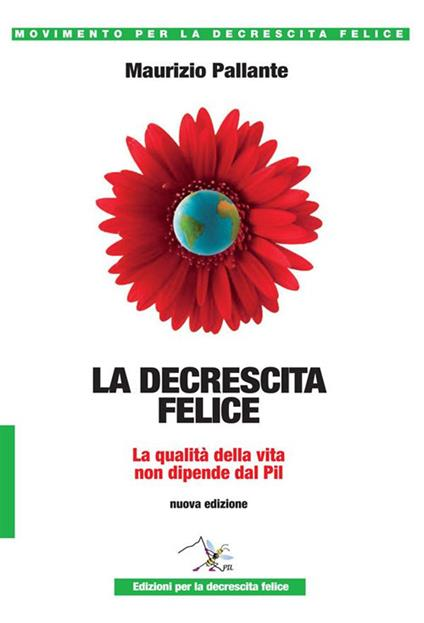 La decrescita felice. La qualità della vita non dipende dal PIL. Nuova ediz. - Maurizio Pallante - ebook