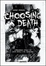 Choosing death. L'improbabile storia del death metal e del grindcore