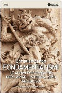 Fondamentalismi. Le chiavi psicologiche per capire l'integralismo religioso - Christian Zanon - copertina