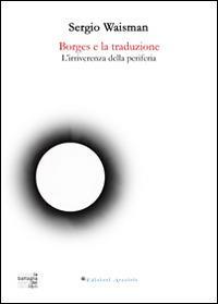 Borges e la traduzione. L'irriverenza della periferia - Sergio Waisman - copertina
