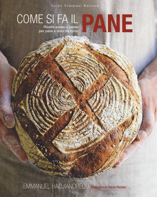 Come si fa il pane. Ricette passo a passo per pane e dolci da forno. Ediz. illustrata - Emmanuel Hadjiandreou - copertina