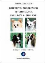 Obiettivo zootecnico su chihuahua papillon & phalene. Ediz. italiana, inglese e spagnola