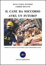 Il cane da soccorso avrà un futuro? Prospettiva dell'unità cinofila nella protezione civile