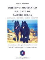 Obiettivo zootecnico sul cane da pastore belga. Groenendael, Tervueren, Malinois, Laekenois. Vol. 1: Parte storica e campioni dal 1968.