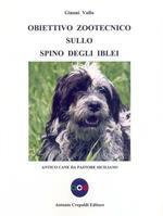 Obiettivo zootecnico sullo spino degli Iblei. Antico cane da pastore siciliano