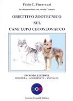 Obiettivo zootecnico sul cane lupo cecoslovacco. Ediz. ampliata