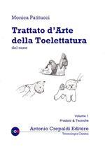Trattato d'arte della toelettatura del cane. Vol. 1: Prodotti e tecniche.