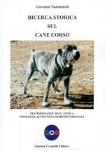 Ricerca storica sul cane corso. Testimonianze dell'antica tipologia autoctona morfofunzionale. Ediz. illustrata