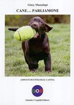 Cane... Parliamone. Aspetti di etologia canina