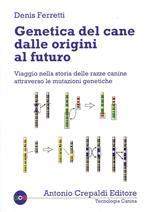 Genetica del cane dalle origini al futuro. Viaggio nella storia delle razze canine attraverso le mutazioni genetiche