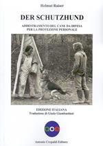 Der schutzhund. Addestramento del cane da difesa per la protezione personale