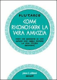 Come riconoscere la vera amicizia - Plutarco - copertina