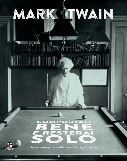 Comportati bene e resterai solo. Un manuale cinico sulla dannata razza umana - Mark Twain - copertina