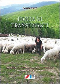 Figlia di transumanti. (Ricordi di una vita trascorsa fra Cavergiumine nel Frignano e il Polesine) - Loretta Borri - copertina