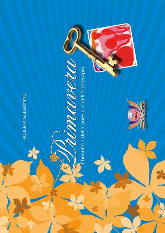Primavera. Il beneficio della poesia e dell'arteterapia - Roberta Gelsomino - copertina