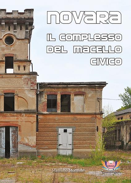 Novara. Il complesso del macello civico - Massimo Mormile - copertina