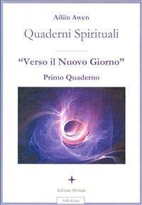 Quaderni spirituali. Verso il nuovo giorno. Primo quaderno - Ailiin Awen - ebook